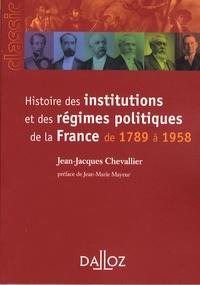 Jean-Jacques Chevallier - Histoire des institutions et des régimes politiques de la France de 1789 à 1958.