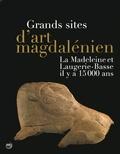Jean-Jacques Cleyet-Merle et Jean-Michel Geneste - Grands sites d'art magdalénien - La Madeleine et Laugerie-Basse il y a 15 000 ans.