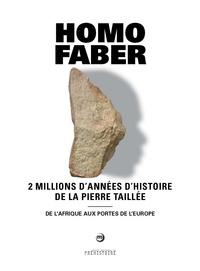 Jean-Jacques Cleyet-Merle et Jean-Philip Brugal - Homo faber - 2 millions d'années d'histoire de la pierre taillée - De l'Afrique aux portes de l'Europe.