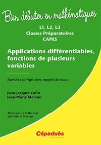 Jean-Jacques Colin et Jean-Marie Morvan - Applications différentiables, fonctions de plusieurs variables L1, L2, L3 Classes Préparatoires CAPES - Exercices corrigés avec rappels de cours.