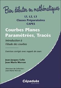 Jean-Jacques Colin et Jean-Marie Morvan - Courbes Planes Paramétrées, Tracés - Introduction à l'étude des courbes.