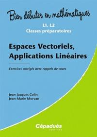 Jean-Jacques Colin et Jean-Marie Morvan - Espaces vectoriels, applications linéaires - Exercices corrigés avec rappels de cours.