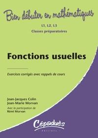 Jean-Jacques Colin et Jean-Marie Morvan - Fonctions usuelles - Exercices corrigés avec rappels de cours L1, L 2, L3, Classes préparatoires.