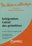 Jean-Jacques Colin et Jean-Marie Morvan - Intégration, calcul des primitives - Exercies corrigés avec rappels de cours.