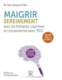 Jean-Jacques Colin - Maigrir sereinement avec les thérapies cognitives et comportementales (TCC) - Cahier d'exercices pour apprivoiser son appétit.