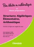 Jean-Jacques Colin et Jean-Marie Morvan - Structures algébriques élémentaires, arithmétique - Exercices corrigés avec rappels de cours.