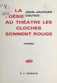 Jean-Jacques Coltice - De la poésie au théâtre, les cloches sonnent rouge.