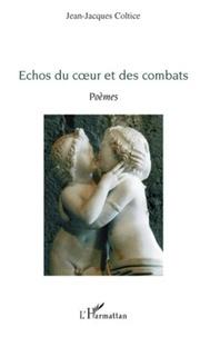 Jean-Jacques Coltice - Echos du coeur et des combats - Poèmes.