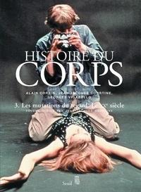 Jean-Jacques Courtine - Histoire du corps - Tome 3, Les mutations du regard, Le XXe siècle.