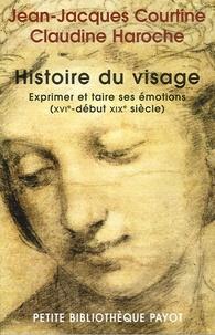 Jean-Jacques Courtine et Claudine Haroche - Histoire du visage - Exprimer et taire ses émotions (du XVIe siècle au début du XIXe siècle).