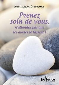 Jean-Jacques Crèvecoeur - Prenez soin de vous, n'attendez pas que les autres le fassent !.