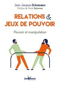 Relations & jeux de pouvoir- Pouvoir et manipulation - Jean-Jacques Crèvecoeur |