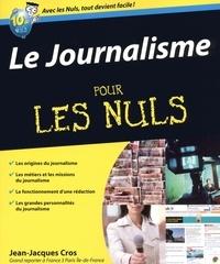 Jean-Jacques Cros - Le journalisme pour les nuls.