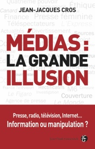 Jean-Jacques Cros - Médias : la grande illusion.