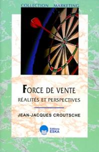 Jean-Jacques Croutsche - Force de vente - Réalités et perspectives.