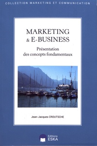 Jean-Jacques Croutsche - Marketing & e-business - Présentation des concepts fondamentaux.