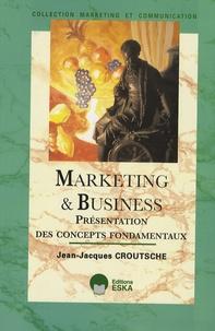 Jean-Jacques Croutsche - Marketing et Business - Présentation des concepts fondamentaux.