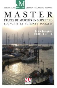 Master Etudes de marchés en marketing- Economie et sciences sociales - Jean-Jacques Croutsche pdf epub