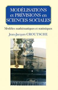 Jean-Jacques Croutsche - Modélisations et prévisions en sciences sociales - Modèles mathématiques et statistiques.