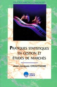 Jean-Jacques Croutsche - Pratiques statistiques en gestion et études de marché.