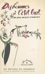 Jean-Jacques d'Aubigny et Nicole Géry - Des hommes à l'état brut - Contes humoristiques.