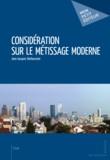 Jean-Jacques Darboussier - Considération sur le métissage moderne.