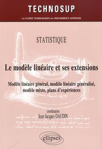 Jean-Jacques Daudin - Le modèle linéaire et ses extensions - Modèle linéaire général, modèle linéaire généralisé, modèle mixte, plans d'expériences.