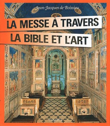 Jean-Jacques de Boissieu - La messe à travers la Bible et l'art.
