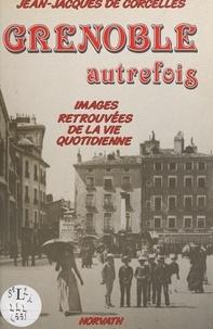 Jean-Jacques de Corcelles - Grenoble autrefois - Images retrouvées de la vie quotidienne.