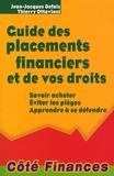 Jean-Jacques Defaix et Thierry Ottaviani - Guide des placements financiers et de vos droits - Savoir acheter, éviter les pièges, apprendre à se défendre.