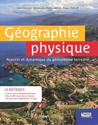 Jean-Jacques Delannoy et Philip Deline - Géographie physique - Aspects et dynamique du géosystème terrestre.
