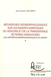 Jean-Jacques Delannoy - Recherches géomorphologiques sur les massifs karstiques du Vercors et de la transversale de Ronda (andalousie) - Les apports morphogéniques du karst.