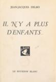 Jean-Jacques Delbo - Il n'y a plus d'enfants.