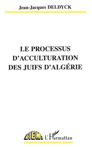 Jean-Jacques Deldyck - Le processus d'acculturation des juifs d'Algérie.