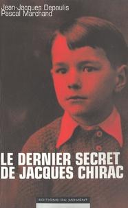 Jean-Jacques Depaulis et Pascal Marchand - Le dernier secret de Jacques Chirac.