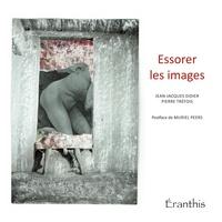 Jean-Jacques Didier et Pierre Tréfois - Essorer les images.
