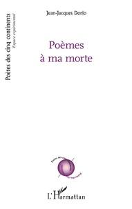 Jean-Jacques Dorio - Poèmes à ma morte.
