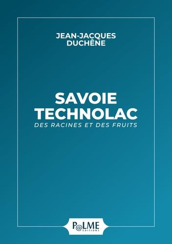 Savoie Technolac. Des racines et des fruits