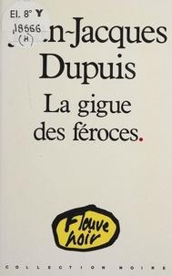 Jean-Jacques Dupuis - La Gigue des féroces.