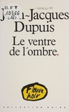 Jean-Jacques Dupuis - Le Ventre de l'ombre.