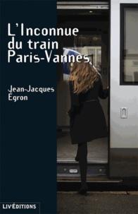 Jean-Jacques Egron - L'inconnue du train Paris-Vannes.