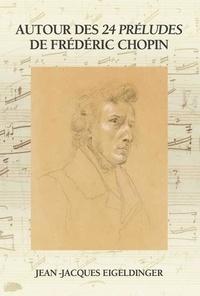 Jean-Jacques Eigeldinger - Autour des 24 préludes de Frédéric Chopin.