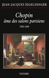 Jean-Jacques Eigeldinger - Chopin âme des salons parisiens - 1830-1848.