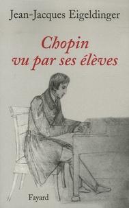 Jean-Jacques Eigeldinger - Chopin vu par ses élèves.