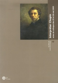 Jean-Jacques Eigeldinger et Malou Haine - Interpréter Chopin - Actes du colloque des 25 et 26 mai 2005. 1 CD audio