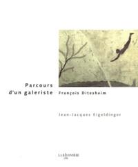 Jean-Jacques Eigeldinger - Parcours d'un galeriste - François Ditesheim.