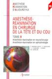 Jean-Jacques Eledjam et E Bagnat-Guilly - Anesthésie-réanimation en chirurgie de la tête et du cou - Tome 2, Anesthésie-réanimation en neurochirurgie, Anesthésie-réanimation en ophtalmologie.
