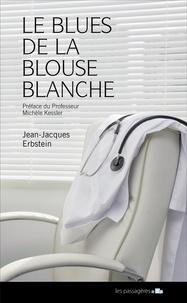 Jean-Jacques Erbstein - Le blues de la blouse blanche - Conversation d'un médecin avec sa maladie.