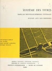 Jean-Jacques Espirat et Jean Guiart - Système des titres électifs ou héréditaires dans les Nouvelles-Hébrides centrales, d'Efate aux îles Shepherd.