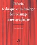 Jean-Jacques Ezrati - Théorie, technique et technologie de l'éclairage muséographique.